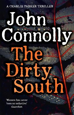 The Dirty South: Witness the becoming of Charlie Parker.  A Charlie Parker Thriller:  18 by John Connolly