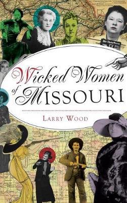 Wicked Women of Missouri by Larry Wood
