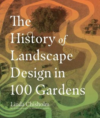 History of Landscape Design in 100 Gardens by Linda A. Chisolm