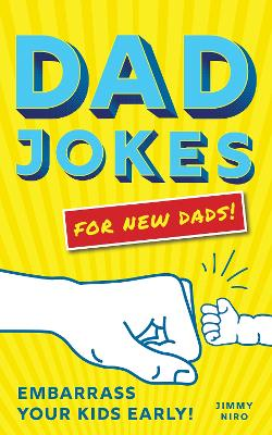 Dad Jokes for New Dads: Embarrass Your Kids Early! book