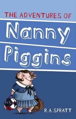 The Adventures Of Nanny Piggins 1 by R.A. Spratt