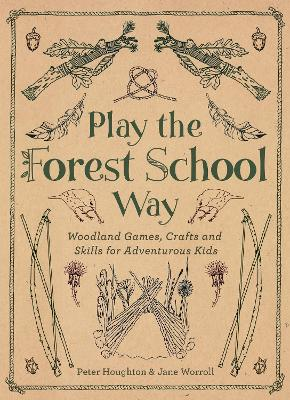Play the Forest School Way by Jane Worroll