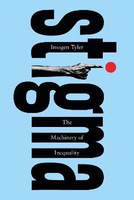 Stigma: The Machinery of Inequality by Imogen Tyler