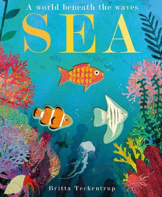 Sea: A World Beneath the Waves by Britta Teckentrup