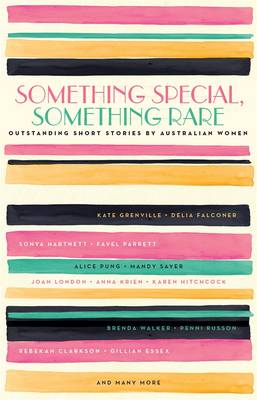 Something Special, Something Rare: Outstanding Short StoriesBy Australian Women by Black Inc.