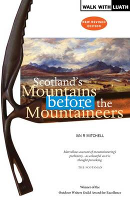 Scotland's Mountains Before the Mountaineers by Ian R. Mitchell