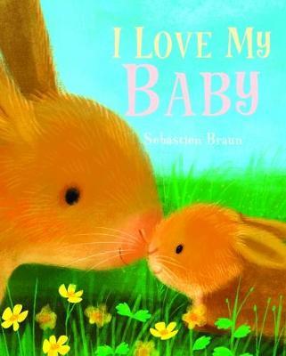 I Love My Baby by Sebastien Braun