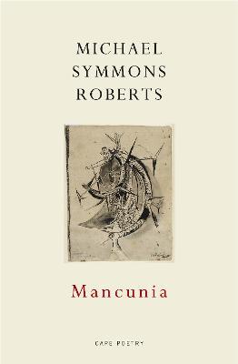 Mancunia by Michael Symmons Roberts