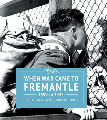 When War Came To Fremantle 1899-1945 book