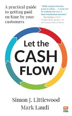 Let the Cash Flow: A practical guide to getting paid on time by your customers book