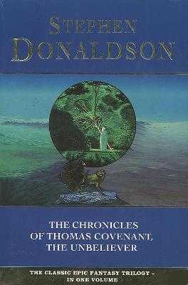 The Chronicles of Thomas Covenant, the Unbeliever by Stephen Donaldson