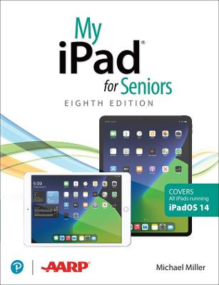 My iPad for Seniors (covers all iPads running iPadOS 14) by Michael Miller