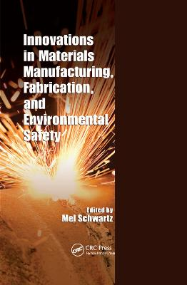 Innovations in Materials Manufacturing, Fabrication, and Environmental Safety by Mel Schwartz