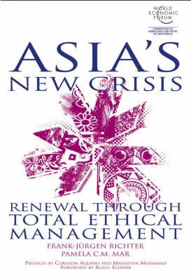 Asia's New Crisis: Renewal Through Total Ethical Management by Frank-Jurgen Richter