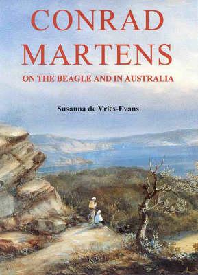 Conrad Martens on 'the Beagle' and in Australia by Susanna De Vries
