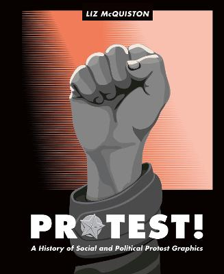 Protest!: A History of Social and Political Protest Graphics by Liz McQuiston