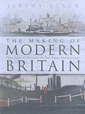 The Making of Modern Britain by Professor Jeremy Black