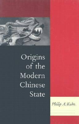 Origins of the Modern Chinese State by Philip A. Kuhn