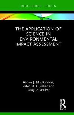 Application of Science in Environmental Impact Assessment by Aaron J. MacKinnon
