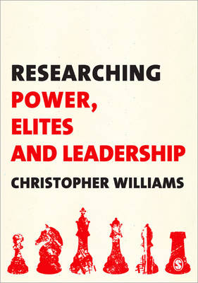 Researching Power, Elites and Leadership by Christopher Williams