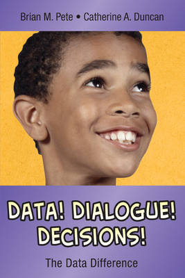 Data! Dialogue! Decisions! by Brian M. Pete