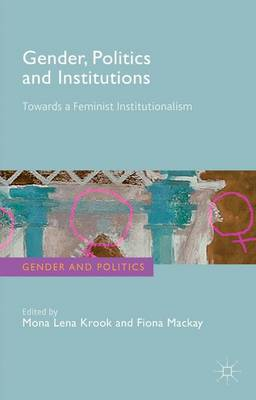 Gender, Politics and Institutions by Mona Lena Krook