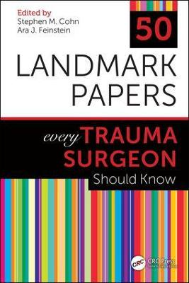 50 Landmark Papers every Trauma Surgeon Should Know by Stephen M Cohn