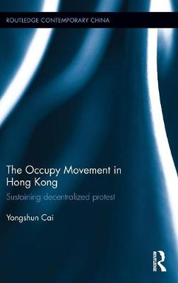 The Occupy Movement in Hong Kong by Yongshun Cai
