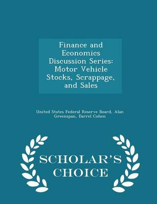 Finance and Economics Discussion Series: Motor Vehicle Stocks, Scrappage, and Sales - Scholar's Choice Edition by United States Federal Reserve Board