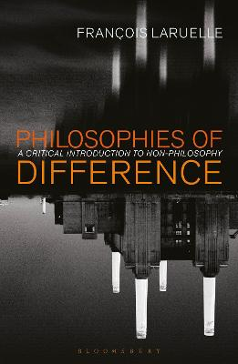 Philosophies of Difference: A Critical Introduction to Non-philosophy by Francois Laruelle