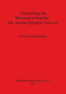 Transporting the Deceased to Eternity: The Ancient Egyptian Term 'H3i' by Kelly-Anne Diamond
