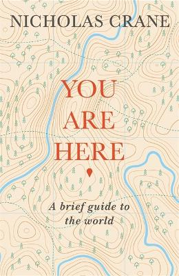 You Are Here: A Brief Guide to the World by Nicholas Crane