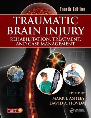 Traumatic Brain Injury: Rehabilitation, Treatment, and Case Management, Fourth Edition by Mark J. Ashley
