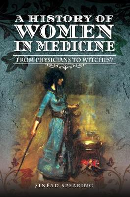 A History of Women in Medicine: From Physicians to Witches? book
