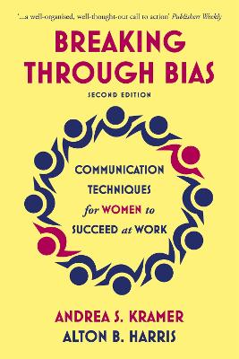 Breaking Through Bias: Communication Techniques for Women to Succeed at Work by Andrea S. Kramer