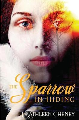 The Sparrow in Hiding by J Kathleen Cheney