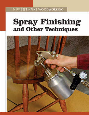Spray Finishing and Other Techniques by Editors of Fine Woodworking