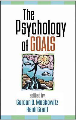 Psychology of Goals by Gordon B. Moskowitz