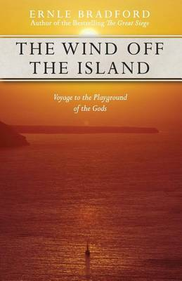 The Wind Off the Island: Voyage to the Playground of the Gods by Ernle Bradford