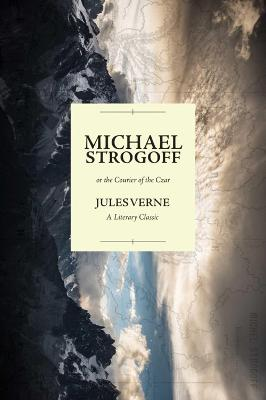 Michael Strogoff; or the Courier of the Czar by Jules Verne