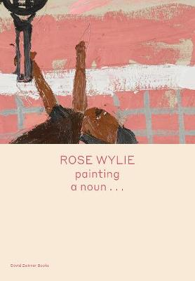 Rose Wylie: painting a noun... book
