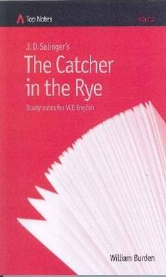 J D Salinger's The Catcher In the Rye: Study Notes for VCE English (Top Notes English Guides for the VCE ) by William Burden
