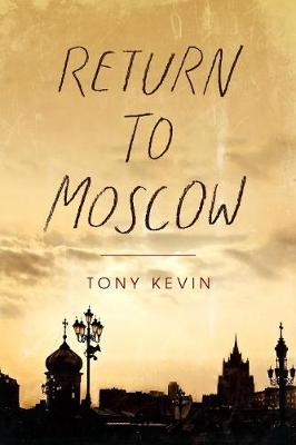 Return to Moscow by Tony Kevin