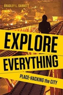 Explore Everything by Bradley Garrett