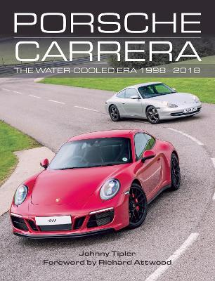 Porsche Carrera: The Water-Cooled Era 1998-2018 by Johnny Tipler