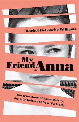 My Friend Anna: The true story of the fake heiress of New York City book