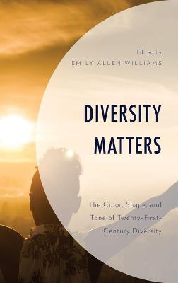 Diversity Matters: The Color, Shape, and Tone of Twenty-First-Century Diversity book