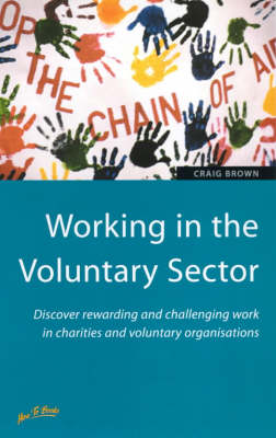 Working in the Voluntary Sector: Discover Rewarding and Challenging Work in Charities and Voluntary Organisations by Craig Brown