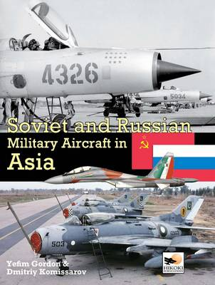 Soviet and Russian Military Aircraft in Asia by Gordon Yefim