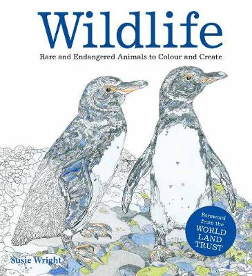 WILDLIFE: A Mindful Colouring Book: Rare and Endangered Animals to Colour and Create by Susie Wright